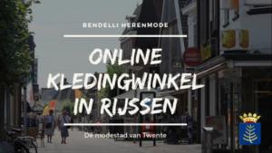 Bendelli Herenmode onlin kledingwinkel in Rijssen